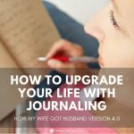 How to Upgrade Your Life With Journaling